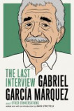 Gabriel Garcia Marquez: The Last Interview: And Other Conversations