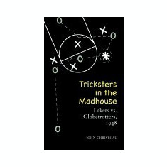 Tricksters in the Madhouse: Lakers vs. Globetrotters, 1948 - Carte in engleza
