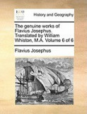 The Genuine Works of Flavius Josephus. Translated by William Whiston, M.A. Volume 6 of 6