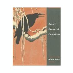 Crows, Cranes & Camellias: The Natural World of Ohara Koson 1877-1945 - Carte in engleza