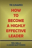 How to Become a Highly Effective Leader: Ten Skills a Leader Must Possess