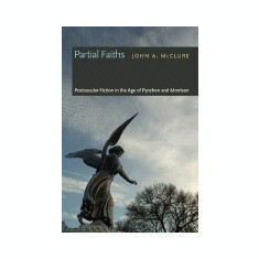 Partial Faiths: Postsecular Fiction in the Age of Pynchon and Morrison - Carte in engleza