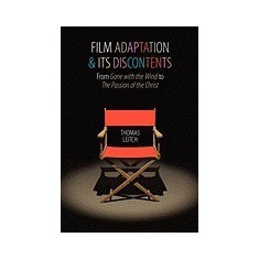 """Film Adaptation and Its Discontents: From """"""""Gone with the Wind"""""""" to """"""""The Passion of the Christ"""""""""""