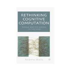 Rethinking Cognitive Computation: Turing and the Science of the Mind