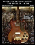Constructing Walking Jazz Bass Lines Book I Walking Bass Lines: The Blues in 12 Keys - Bass Tab Edition