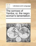 The Sorrows of Yamba; Or, the Negro Woman's Lamentation.