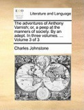 The Adventures of Anthony Varnish; Or, a Peep at the Manners of Society. by an Adept. in Three Volumes. ... Volume 3 of 3