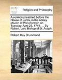 A Sermon Preached Before the House of Lords, in the Abbey Church of Westminster, on Tuesday, April 25, 1749. ... by Robert, Lord Bishop of St. Asaph