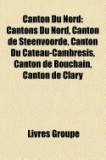 Canton Du Nord: Liste Des Cantons Du Nord, Canton de Steenvoorde, Canton Du Cateau-Cambresis, Canton de Bouchain, Canton de Clary, Can