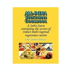 All-India Vegetarian Cookbook: A Subzi Sutra Containing the Secrets of India's Vegetarian Cuisine