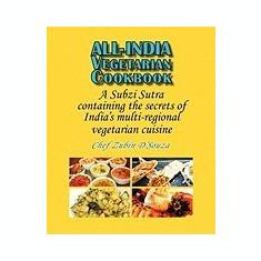 All-India Vegetarian Cookbook: A Subzi Sutra Containing the Secrets of India's Vegetarian Cuisine - Carte in engleza