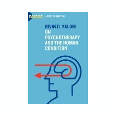 Irvin D. Yalom: On Psychotherapy and the Human Condition