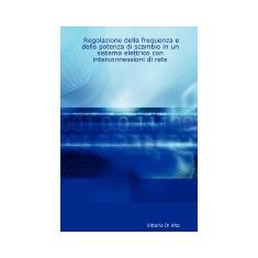 Regolazione Della Frequenza E Della Potenza Di Scambio in Un Sistema Elettrico Con Interconnessioni Di Rete - Carte in engleza