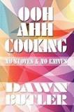 Ooh Ahh Cooking: No Stoves & No Knives