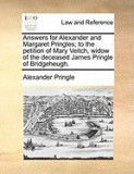 Answers for Alexander and Margaret Pringles; To the Petition of Mary Veitch, Widow of the Deceased James Pringle of Bridgeheugh.