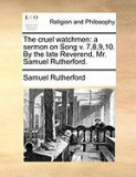 The Cruel Watchmen: A Sermon on Song V. 7,8,9,10. by the Late Reverend, Mr. Samuel Rutherford.