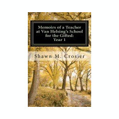 Memoirs of a Teacher at Van Helsing's School for the Gifted: Year 1 - Carte in engleza