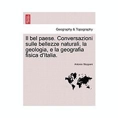 Il Bel Paese. Conversazioni Sulle Bellezze Naturali, La Geologia, E La Geografia Fisica D'Italia. - Carte in engleza