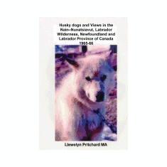 Husky Dogs and Views in the Nain - Nunatsiavut: Cover Photograph: Husky Dog - Carte in engleza