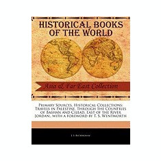Primary Sources, Historical Collections: Travels in Palestine, Through the Countries of Bashan and Cilead, East of the River Jordan;, with a Foreword - Carte in engleza