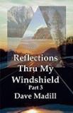 Reflections Thru My Windshield Part 3