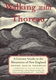 Walking with Thoreau: A Literary Guide to the Mountains of New England