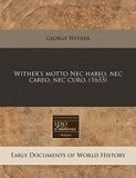 Wither's Motto NEC Habeo, NEC Careo, NEC Curo. (1633)