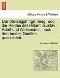 Der Dreissigj Hrige Krieg, Und Die Helden Desselben: Gustav Adolf Und Wallenstein, Nach Den Besten Quellen Geschildert.