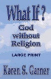 What If?: God Without Religion
