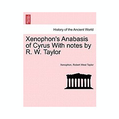Xenophon's Anabasis of Cyrus with Notes by R. W. Taylor