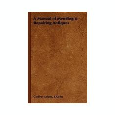 A Manual of Mending & Repairing Antiques - Carte in engleza