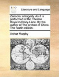 Zenobia: A Tragedy. as It Is Performed at the Theatre Royal in Drury-Lane. by the Author of the Orphan of China. the Fourth Edi