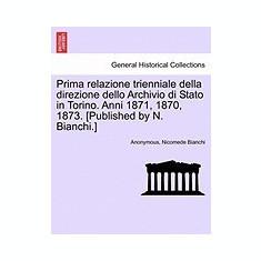 Prima Relazione Trienniale Della Direzione Dello Archivio Di Stato in Torino. Anni 1871, 1870, 1873. [Published by N. Bianchi.] - Carte in engleza
