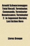 Arnold Schwarzenegger: Total Recall, Terminator, Commando, Terminator Renaissance, Terminator 2: Le Jugement Dernier, Last Action Hero