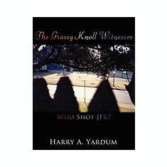 The Grassy Knoll Witnesses: Who Shot JFK? - Carte in engleza