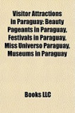 Visitor Attractions in Paraguay: Beauty Pageants in Paraguay, Festivals in Paraguay, Miss Universo Paraguay, Museums in Paraguay