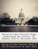 Bureau of Labor Statistics Wages Publications: San Antonio, TX, Bulletin 3120-41, November 2003, San-Antonio