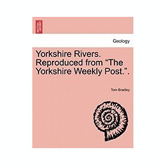 """Yorkshire Rivers. Reproduced from """"""""The Yorkshire Weekly Post.."""""""" - Carte in engleza"""