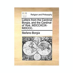 Letters from the Cardinal Borgia, and the Cardinal of York. MDCCXCIX-MDCCC. - Carte in engleza