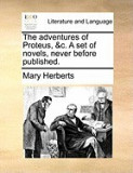 The Adventures of Proteus, &C. a Set of Novels, Never Before Published.