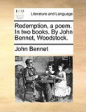 Redemption, a Poem. in Two Books. by John Bennet, Woodstock.