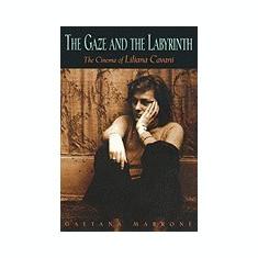 The Gaze and the Labyrinth: The Cinema of Liliana Cavani - Carte in engleza