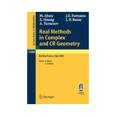 Real Methods in Complex and Cr Geometry: Lectures Given at the C.I.M.E. Summer School Held in Martina Franca, Italy, June 30 - July 6, 2002 - Carte in engleza
