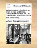 Aphorisms and Reflections on Men, Morals and Things. Translated from Mss. of J. G. Zimmerman. with Notes Critical and Explanatory.