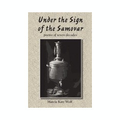 Under the Sign of the Samovar: Poems of Seven Decades - Carte in engleza