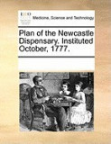 Plan of the Newcastle Dispensary. Instituted October, 1777.