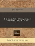 The Obligation of Human Laws Discussed. by J.H. (1671)