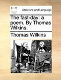 The Fast-Day: A Poem. by Thomas Wilkins.