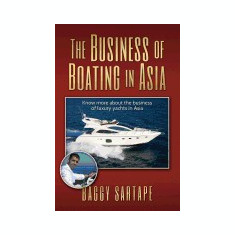 The Business of Boating in Asia: Know More about the Business of Leisure Yachting, Especially in Asia and the History of the Boating Industry. - Carte in engleza