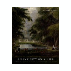 Silent City on a Hill: Picturesque Landscapes of Memory and Boston's Mount Auburn Cemetery - Carte in engleza